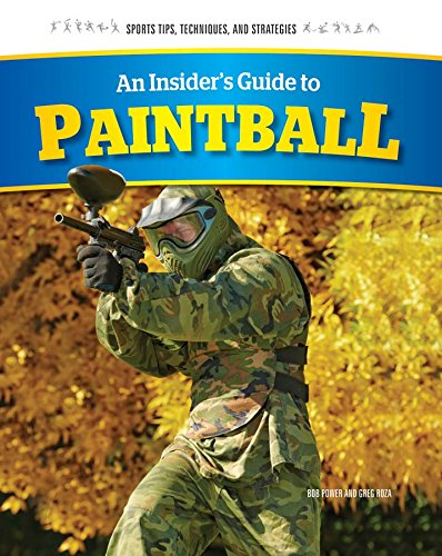 Download An Insider's Guide to Paintball (Sports Tips, Techniques, and Strategies) PDF