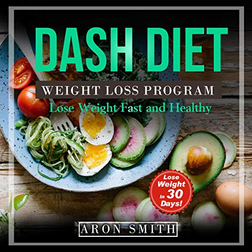 Dash Diet: The Ultimate Weight Loss Program, in Order to Control Weight and Lower Blood Pressure a Helpful Guide to Deal with Several Needs: Lose Weight Fast and Healthy, Book 1 by Aron Smith