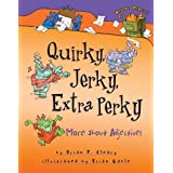 Quirky, Jerky, Extra Perky: More about Adjectives (Words Are CATegorical ®)