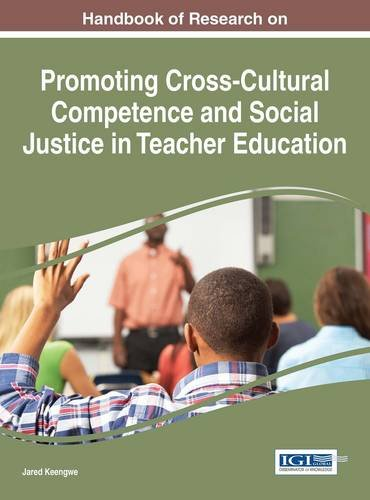 Handbook of Research on Promoting Cross-Cultural Competence and Social Justice in Teacher Education (Advances in Higher Education and Professional Development)
