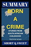 Download Summary: Born a Crime: Stories from a South African Childhood by Trevor Noah [6/21/2017] Short and Sweet in PDF ePUB Free Online