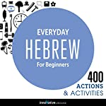 Everyday Hebrew for Beginners - 400 Actions & Activities: Beginner Hebrew #1 |  Innovative Language Learning