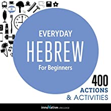 Everyday Hebrew for Beginners - 400 Actions & Activities: Beginner Hebrew #1 Speech by  Innovative Language Learning Narrated by  HebrewPod101.com