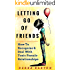 Letting Go Of Friends: How To Recognize & Deal With Toxic Female Relationships (Non-Fiction, How To Make Good Friends)