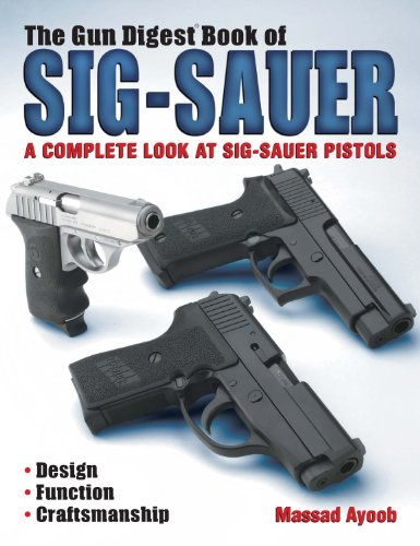 The Gun Digest Book of Sig-Sauer: A Complete Look At Sig-Sauer - Firearms Sig