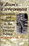Edison's Environment : Invention and Pollution in the Career of Thomas Edison, Hill, George J., 0983161232