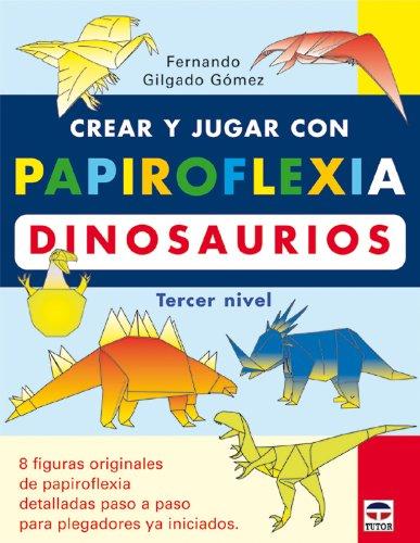 Crear y jugar con papiroflexia. Dinosaurios, tercer nivel (Español) Tapa blanda