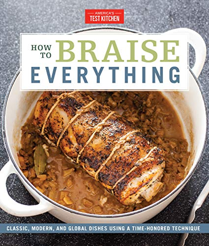 How to Braise Everything: Classic, Modern, and Global Dishes Using a...