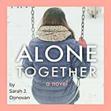 Alone Together Audiobook by Sarah J. Donovan Narrated by Kasi Hollowell