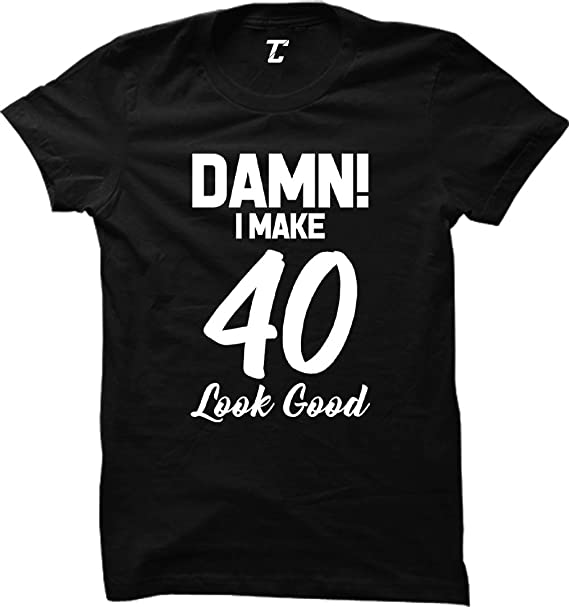 86c569f607 Amazon.com: Damn! I Make 40 Look Good - Birthday Women's T-Shirt ...