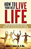 How to Live Your Best Life: A Guide for Discovering and Living by What Matters Most to You, Instead of Just Surviving