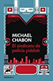 El sindicato de policia Yiddish / The Yiddish Policemen s Union (Spanish Edition) Tra edition by Chabon, Michael published by Random House Mondadori Paperback
