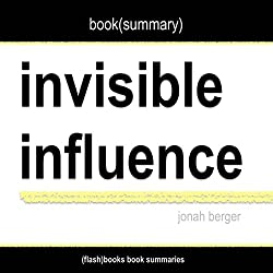 Summary of Invisible Influence: The Hidden Forces That Shape Behavior by Jonah Berger