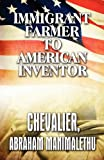 Immigrant Farmer to American Inventor, Abraham Manimalethu Chevalier, 144895021X
