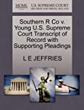 Southern R Co V. Young U. S. Supreme Court Transcript of Record with Supporting Pleadings, L. E. Jeffries, 1270086685
