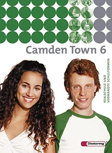 Camden Town - Unterrichtswerk für Realschulen und verwandte Schulforme n. Unterrichtswerk für Realschulen und verwandte Schulformen: Camden Town - ... und verwandten Schulformen: Textbook 6