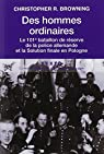 Des hommes ordinaires : Le 101e bataillon de réserve de la police allemande et la Solution finale en Pologne par Browning