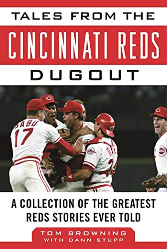 - Tales from the Cincinnati Reds Dugout: A Collection of the Greatest Reds Stories Ever Told (Tales from the Team)