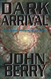 Dark Arrival, John D. Berry, 1401083056