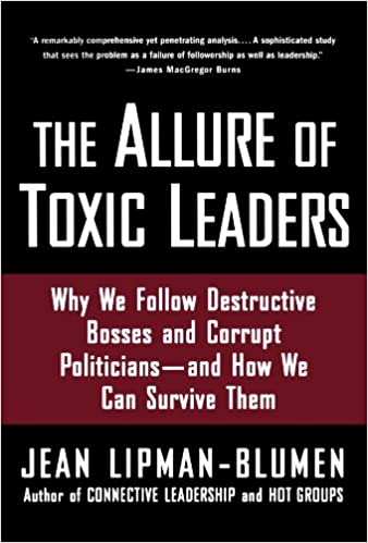 The Allure of Toxic Leaders: Why We Follow Destructive Bosses and ...