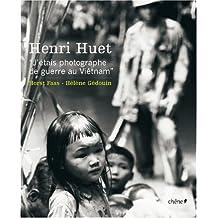 HENRI HUET : J'ETAIS PHOTOGRAPHE DE GUERRE AU VIÊTNAM