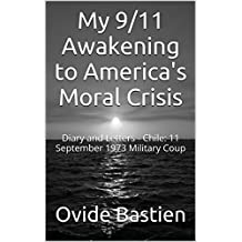 My 9/11 Awakening to America's Moral Crisis: Diary and Letters - Chile: 11 September 1973 Military Coup
