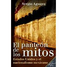 El Panteón de los Mitos. Estados Unidos y el nacionalismo mexicano
