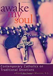 Awake My Soul: Contemporary Catholics on Traditional Devotions: Contemporarary Catholics on Traditional Devotions (English Edition)