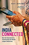 India Connected: How the Smartphone is Transforming the Worlds Largest Democracy