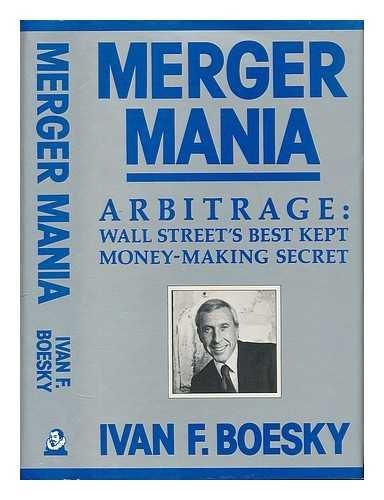 Merger Mania: Arbitrage: Wall Street's Best Kept Money-Making Secret