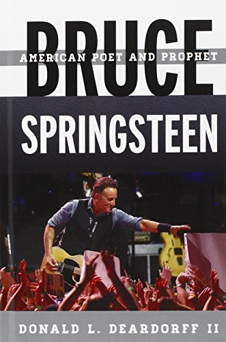 Bruce Springsteen: American Poet and Prophet (Tempo: A Rowman & Littlefield Music Series on Rock, Pop, and Culture)