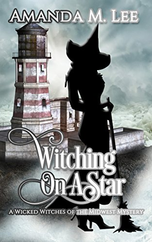 Witch Wicked Funny - Witching On A Star (Wicked Witches of the Midwest Book 4)