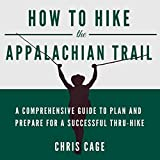 How to Hike the Appalachian Trail: A Comprehensive Guide to Plan and Prepare for a Successful Thru-Hike