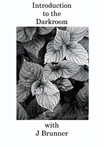 Introduction to the Darkroom with J Brunner DVD