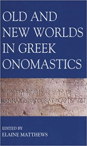 Old and New Worlds in Greek Onomastics (Proceedings of the British Academy)