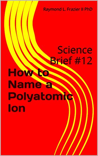How to Name a Polyatomic Ion: Science Brief #12 (Science Briefs)