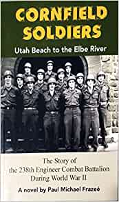 Cornfield Soldiers: Utah Beach to the Elbe River - The