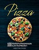 Pizza: 100 köstliche Pizzarezepte zum Nachbacken (German Edition)