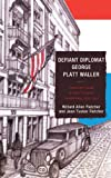 img - for Defiant Diplomat: George Platt Waller: American Consul in Nazi-Occupied Luxembourg, 1939 1941 book / textbook / text book