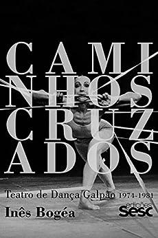 Caminhos cruzados: Teatro de Dança Galpão 1974-1981 (Portuguese Edition)