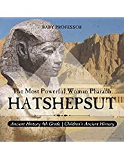 Hatshepsut: The Most Powerful Woman Pharaoh: Ancient History 4th Grade | Children's Ancient History