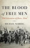 Front cover for the book The Blood of Free Men: The Liberation of Paris, 1944 by Michael Neiberg
