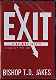 Exit Strategies:  There Ia a Way Out (Bishop T.D. Jakes)