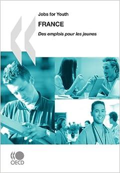 Book Jobs for Youth/Des emplois pour les jeunes Jobs for Youth/Des emplois pour les jeunes: France 2009: Edition 2009