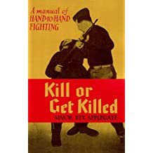 KILL OR GET KILLED - 1943 Edition - A Manual of Hand to Hand Fighting
