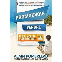 PROMOUVOIR, VENDRE & RÉUSSIR SUR INTERNET: 7 stratégies pour ATTIRER et FIDÉLISER plus de clients, MULTIPLIER vos revenus et devenir l'EXPERT incontesté de votre niche (French Edition)