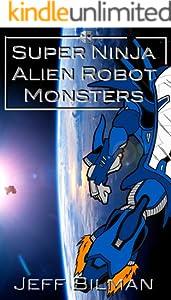 Super Ninja Alien Robot Monsters - Kindle edition by Jeff ...