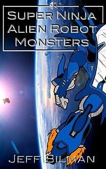 Amazon.com: Super Ninja Alien Robot Monsters eBook: Jeff ...