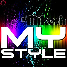 DJ Mikesh-My Style
