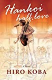 Hankoi : Half Love ( A Modern Japanese Novel )